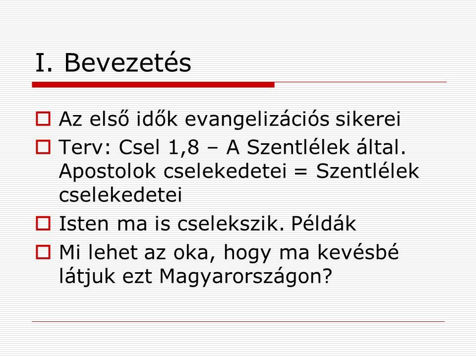 I. Bevezetés  Az első idők evangelizációs sikerei  Terv: Csel 1,8 – A Szentlélek által. Apostolok cselekedetei = Szentlélek cselekedetei  Isten ma