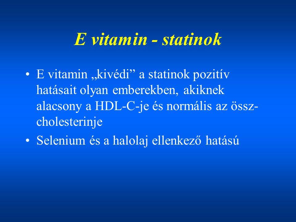 """E vitamin - statinok E vitamin """"kivédi a statinok pozitív hatásait olyan emberekben, akiknek alacsony a HDL-C-je és normális az össz- cholesterinje Selenium és a halolaj ellenkező hatású"""
