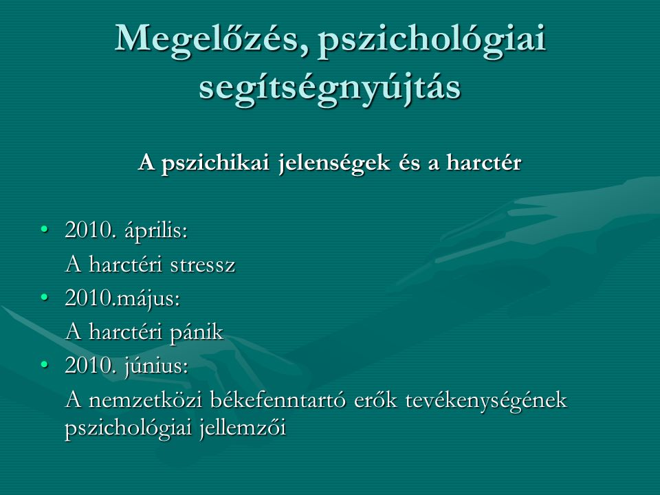 Megelőzés, pszichológiai segítségnyújtás A pszichikai jelenségek és a harctér 2010. április:2010. április: A harctéri stressz 2010.május:2010.május: A