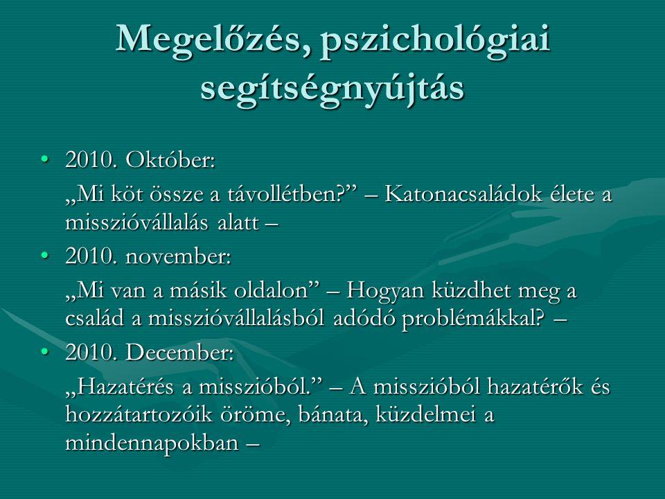 """Megelőzés, pszichológiai segítségnyújtás 2010. Október:2010. Október: """"Mi köt össze a távollétben?"""" – Katonacsaládok élete a misszióvállalás alatt – 2"""