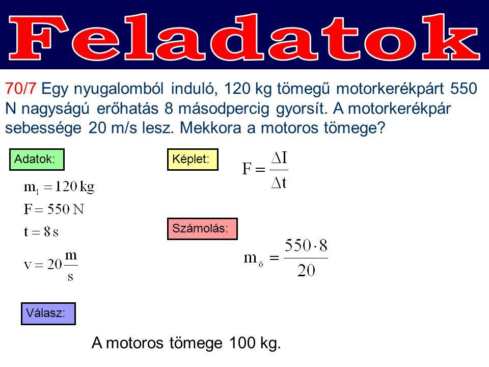 70/7 Egy nyugalomból induló, 120 kg tömegű motorkerékpárt 550 N nagyságú erőhatás 8 másodpercig gyorsít.
