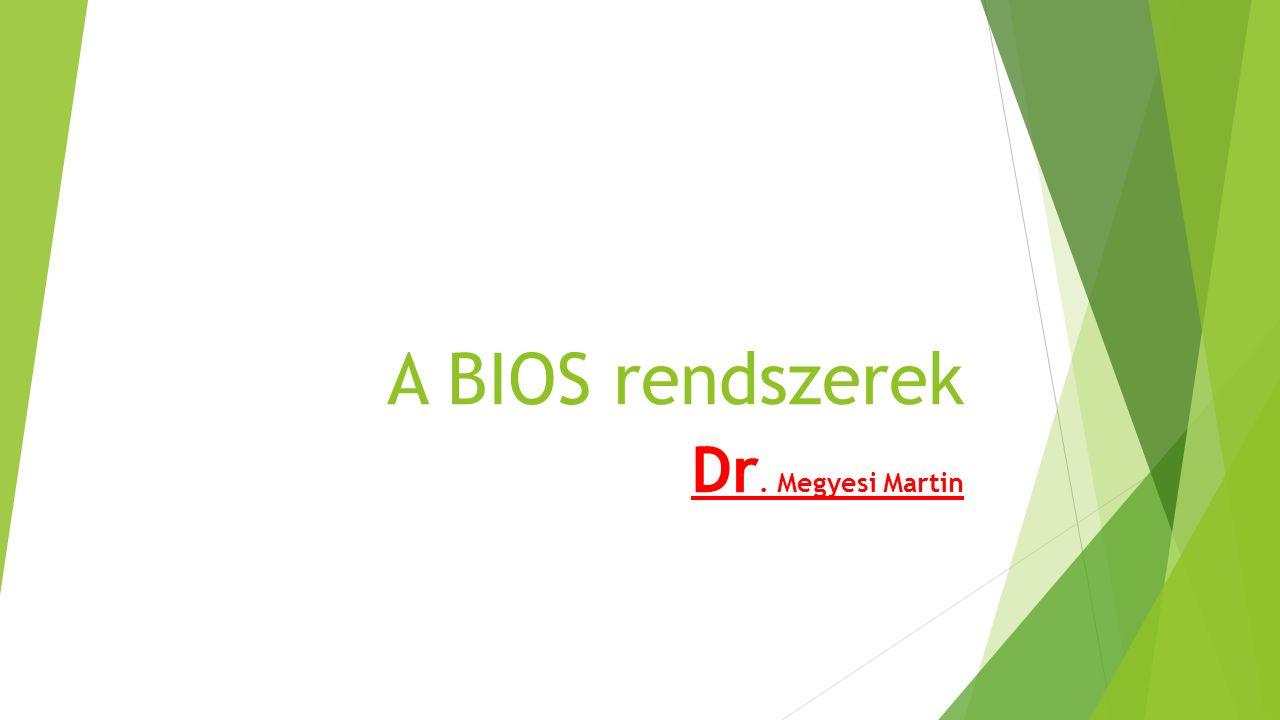A BIOS rendszerek Dr. Megyesi Martin