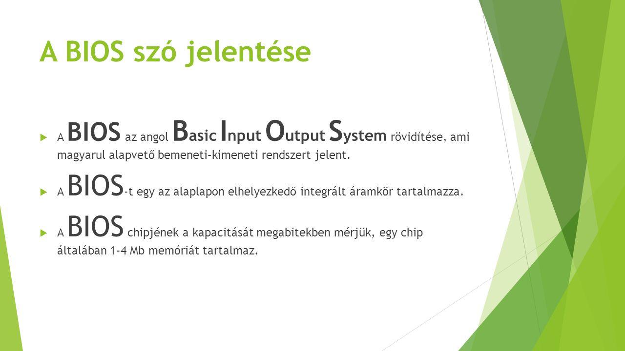 A BIOS szó jelentése  A BIOS az angol B asic I nput O utput S ystem rövidítése, ami magyarul alapvető bemeneti–kimeneti rendszert jelent.