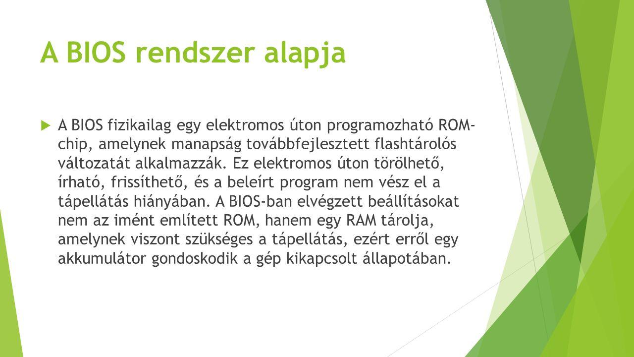 A BIOS rendszer alapja  A BIOS fizikailag egy elektromos úton programozható ROM- chip, amelynek manapság továbbfejlesztett flashtárolós változatát alkalmazzák.