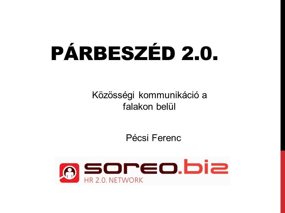 PÁRBESZÉD 2.0. Pécsi Ferenc Közösségi kommunikáció a falakon belül