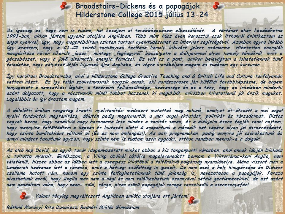 Broadstairs-Dickens és a papagájok Hilderstone College 2015 július 13-24 Az igazság az, hogy nem is tudom, hol kezdjem el továbbképzésem elbeszélését.