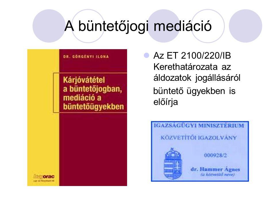 A büntetőjogi mediáció Az ET 2100/220/IB Kerethatározata az áldozatok jogállásáról büntető ügyekben is előírja