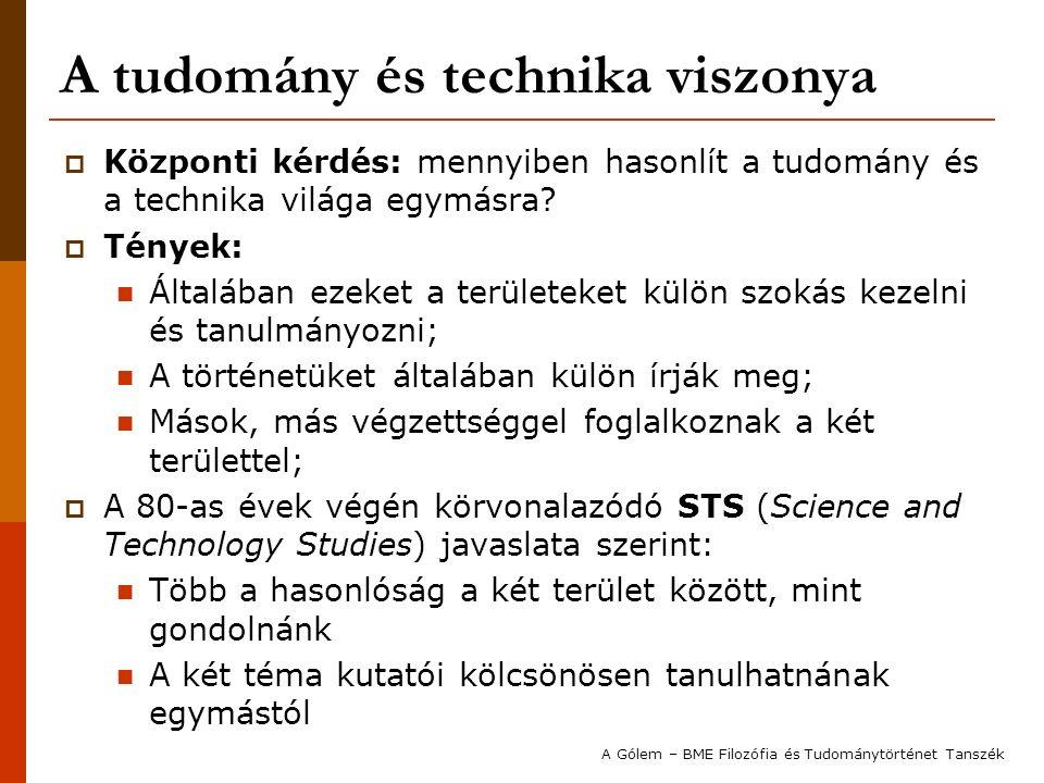 A tudomány és technika viszonya  Központi kérdés: mennyiben hasonlít a tudomány és a technika világa egymásra.