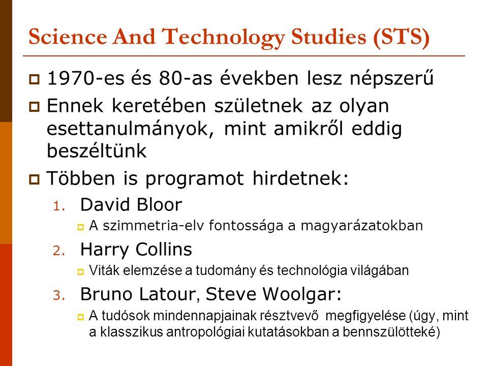 Science And Technology Studies (STS)  1970-es és 80-as években lesz népszerű  Ennek keretében születnek az olyan esettanulmányok, mint amikről eddig
