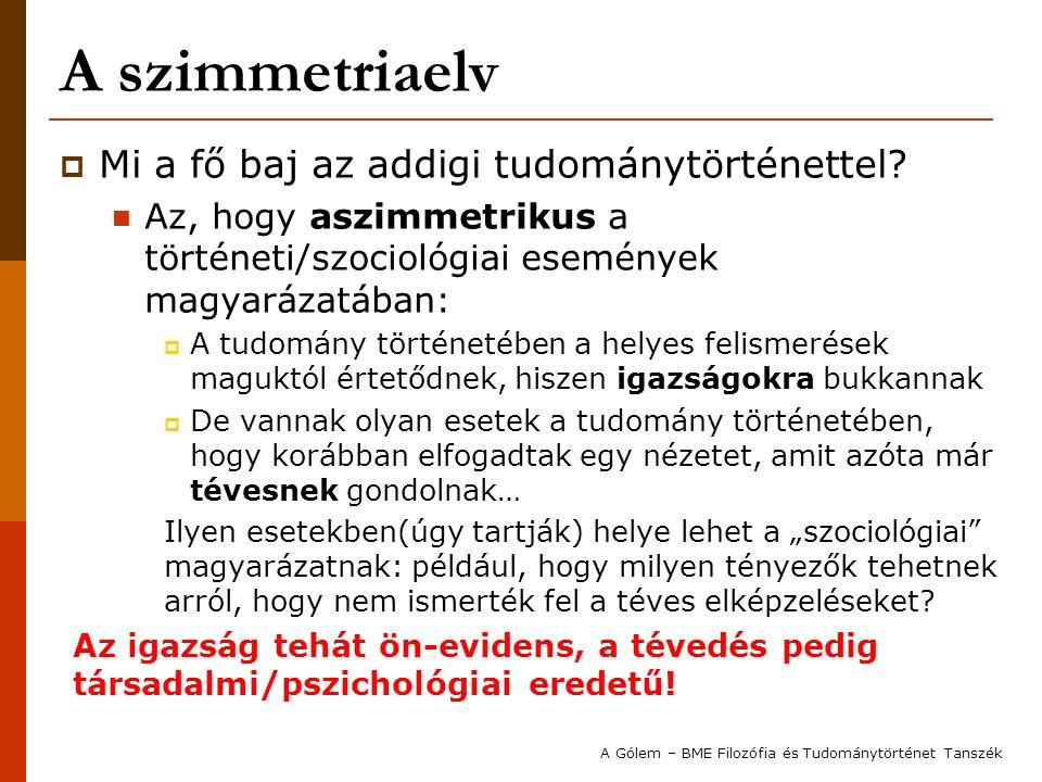A szimmetriaelv  Mi a fő baj az addigi tudománytörténettel? Az, hogy aszimmetrikus a történeti/szociológiai események magyarázatában:  A tudomány tö