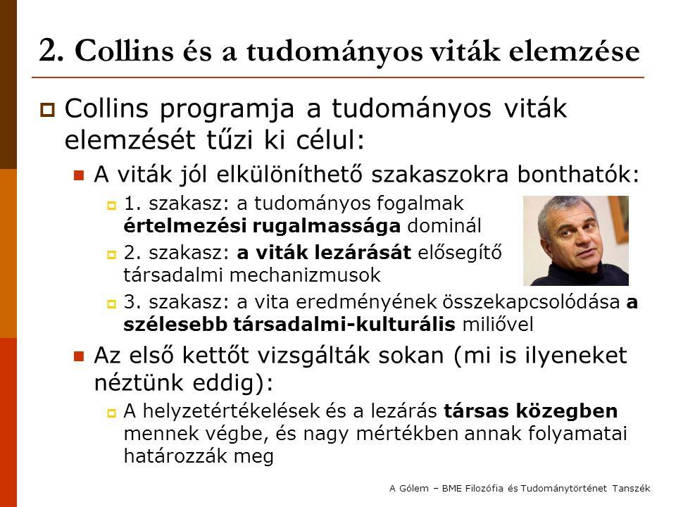 2. Collins és a tudományos viták elemzése  Collins programja a tudományos viták elemzését tűzi ki célul: A viták jól elkülöníthető szakaszokra bontha