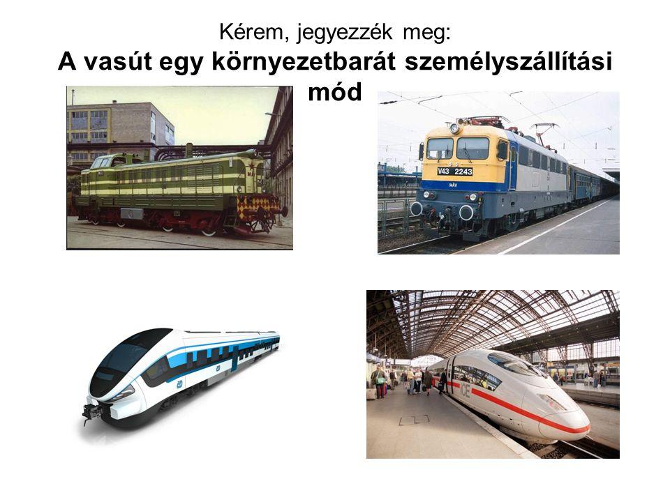 Kérem, jegyezzék meg: A vasút egy környezetbarát személyszállítási mód