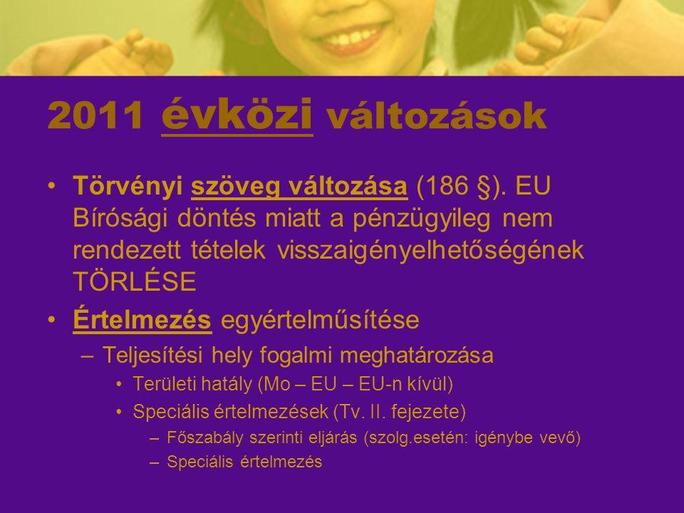 2011 Főszabály-szolgáltatások Adóalany  igénybe vevő székhelye Nem adóalany  nyújtó, legközvetlenebbül érintett telephelye, stb.