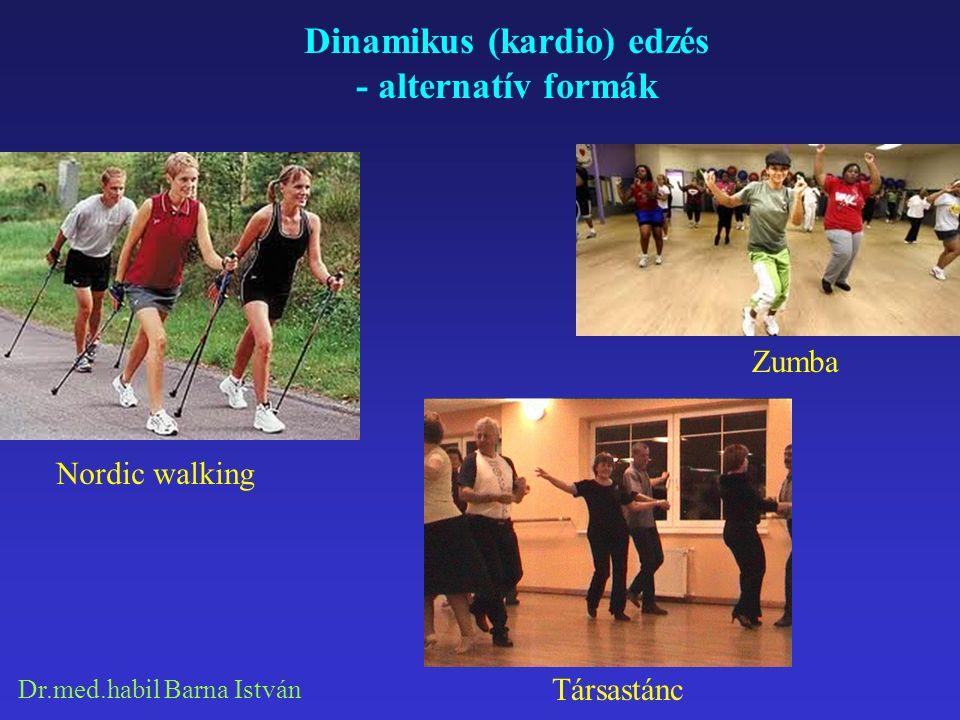 Dr.med.habil Barna István Dinamikus (kardio) edzés - alternatív formák Nordic walking Társastánc Zumba