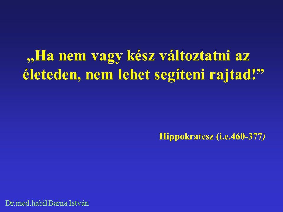"""Dr.med.habil Barna István """"Ha nem vagy kész változtatni az életeden, nem lehet segíteni rajtad! Hippokratesz (i.e.460-377)"""