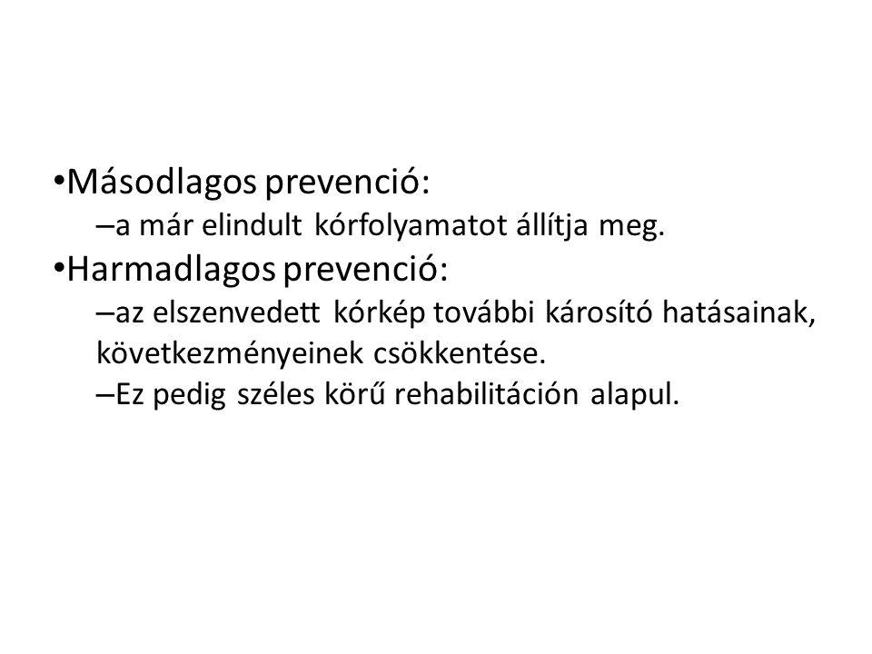 Másodlagos prevenció: – a már elindult kórfolyamatot állítja meg.