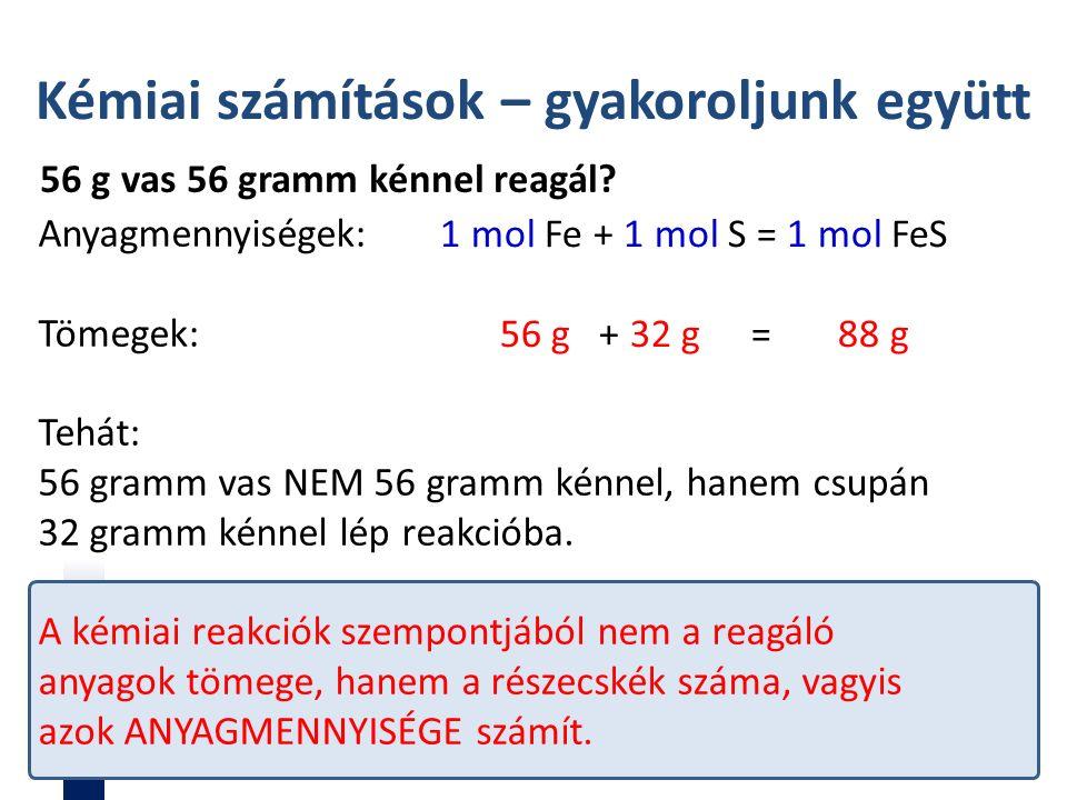 Kémiai számítások – gyakoroljunk együtt 56 g vas 56 gramm kénnel reagál.
