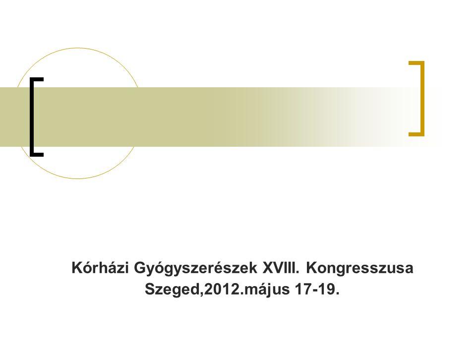 Kórházi Gyógyszerészek XVIII. Kongresszusa Szeged,2012.május 17-19.