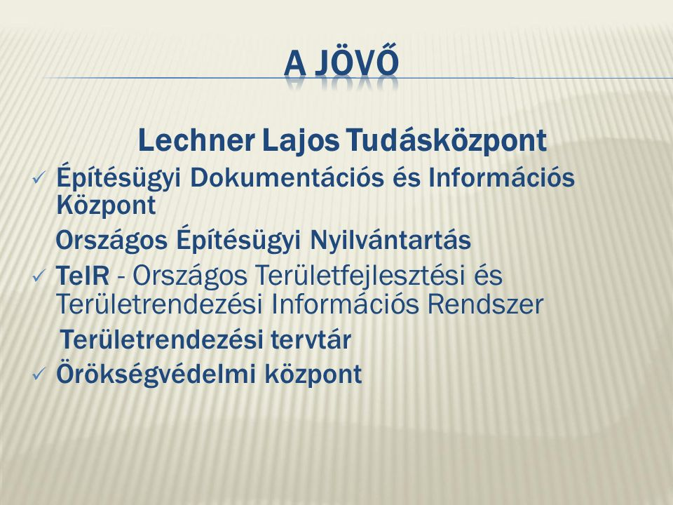 Lechner Lajos Tudásközpont Építésügyi Dokumentációs és Információs Központ Országos Építésügyi Nyilvántartás TeIR - Országos Területfejlesztési és Területrendezési Információs Rendszer Területrendezési tervtár Örökségvédelmi központ