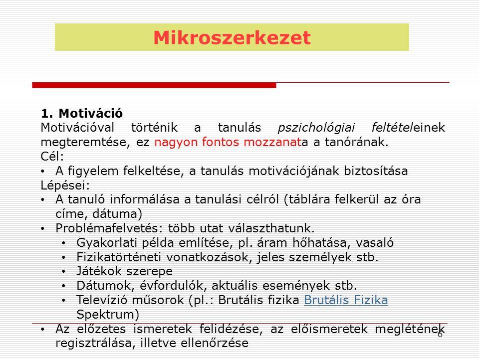 Mikroszerkezet 1.Motiváció Motivációval történik a tanulás pszichológiai feltételeinek megteremtése, ez nagyon fontos mozzanata a tanórának.