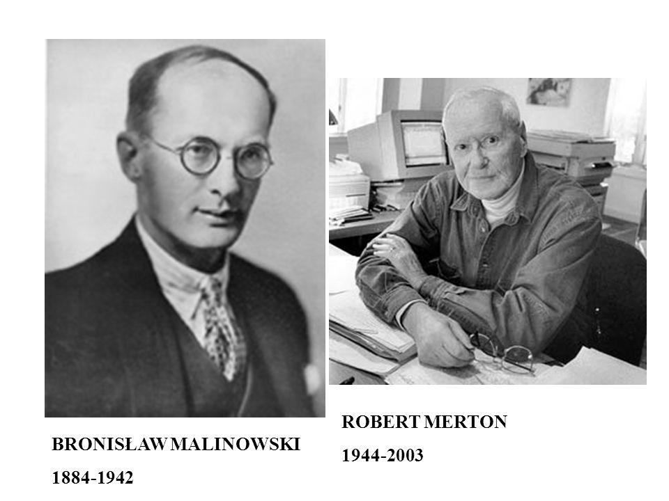 BRONISŁAW MALINOWSKI 1884-1942 ROBERT MERTON 1944-2003