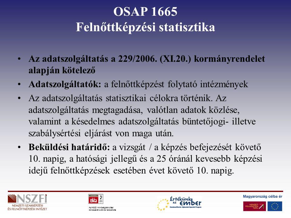 Az NSZI minőségirányítási rendszerét a BVQI tanúsította OSAP 1665 Felnőttképzési statisztika Az adatszolgáltatás a 229/2006. (XI.20.) kormányrendelet