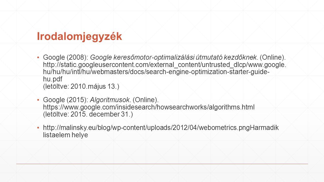 Irodalomjegyzék ▪Google (2008): Google keresőmotor-optimalizálási útmutató kezdőknek.