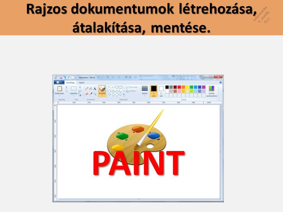 Informatika 5. osztály Cs.L. Rajzos dokumentumok létrehozása, átalakítása, mentése. PAINT