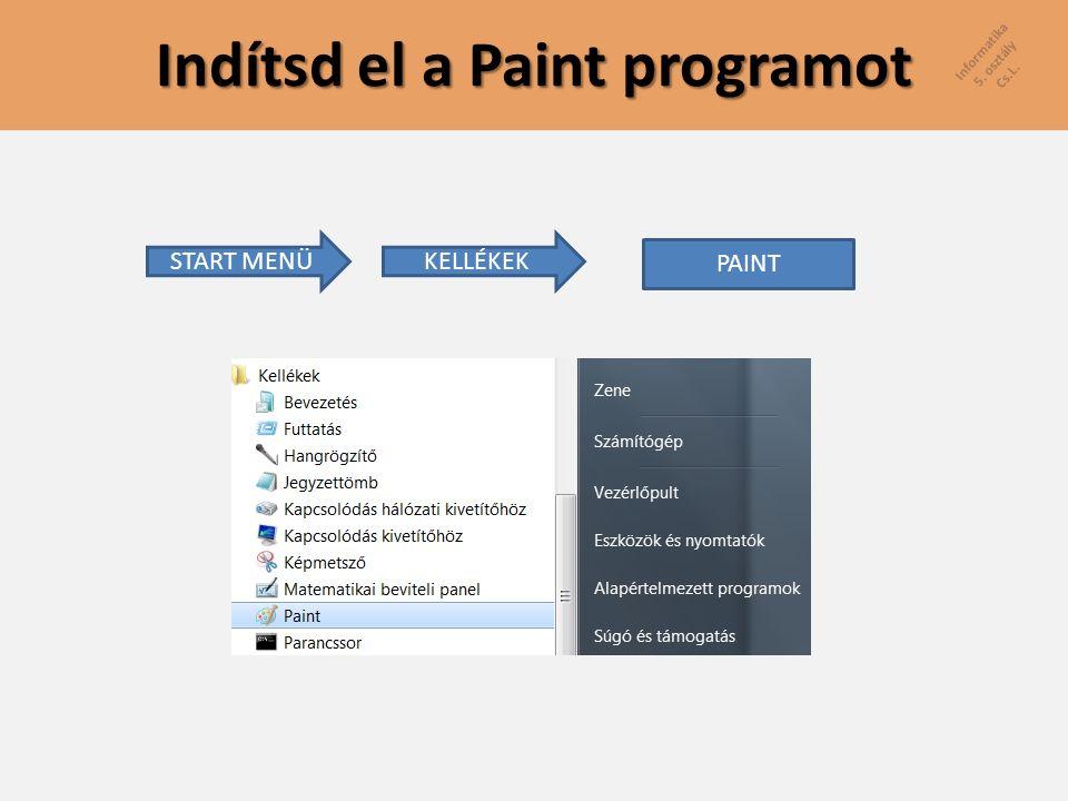 Informatika 5. osztály Cs.L. Indítsd el a Paint programot START MENÜKELLÉKEK PAINT