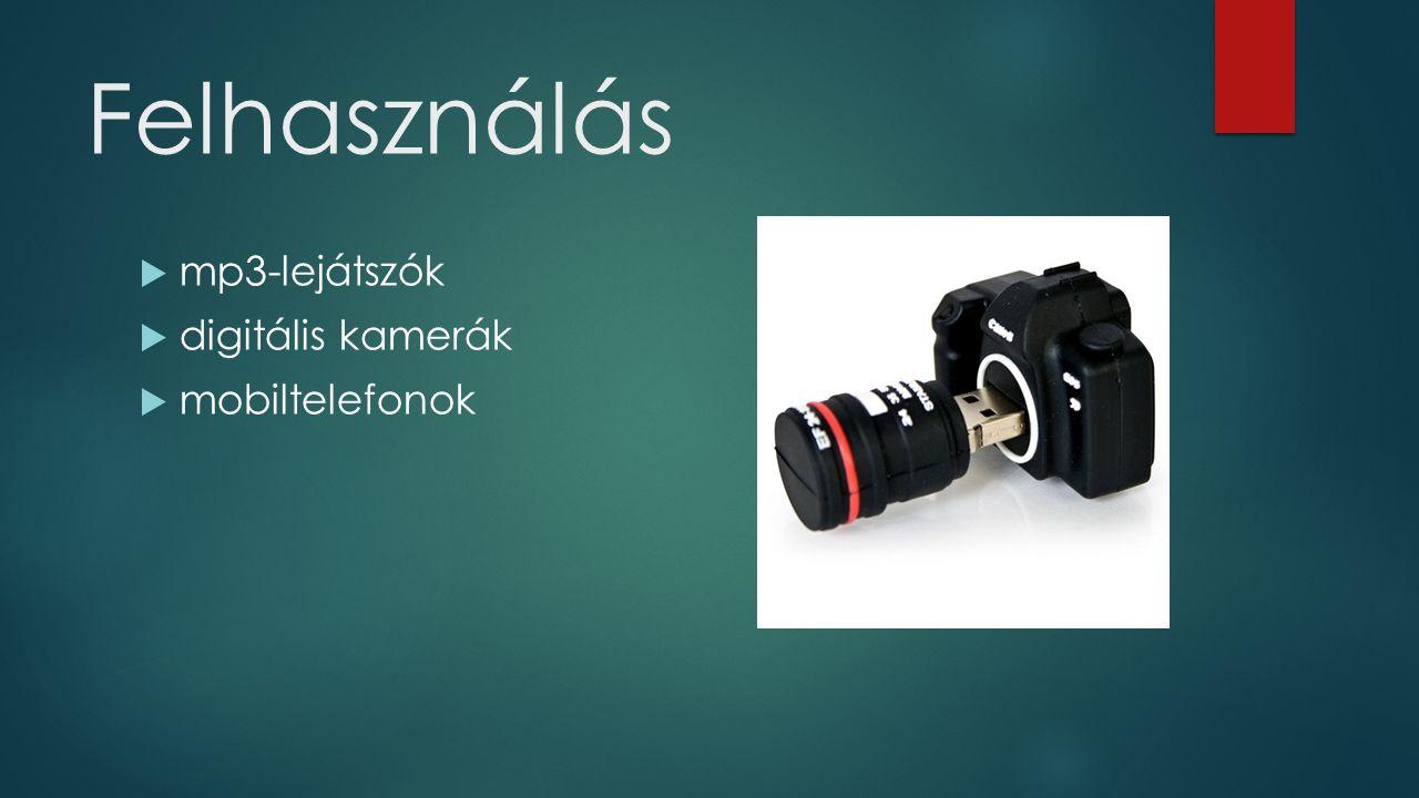 Felhasználás  mp3-lejátszók  digitális kamerák  mobiltelefonok