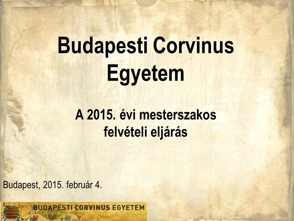 Budapesti Corvinus Egyetem A 2015. évi mesterszakos felvételi eljárás Budapest, 2015. február 4.
