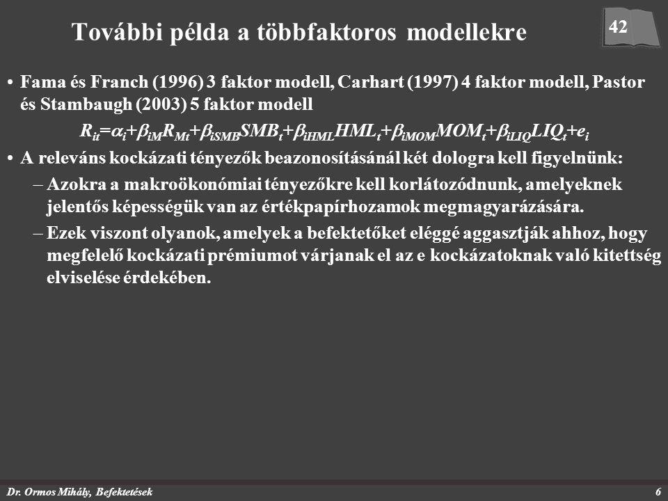 Dr. Ormos Mihály, Befektetések6 További példa a többfaktoros modellekre Fama és Franch (1996) 3 faktor modell, Carhart (1997) 4 faktor modell, Pastor