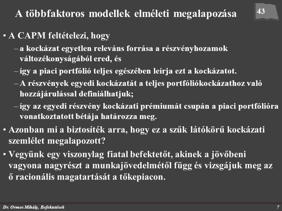 Dr. Ormos Mihály, Befektetések7 A többfaktoros modellek elméleti megalapozása A CAPM feltételezi, hogy –a kockázat egyetlen releváns forrása a részvén