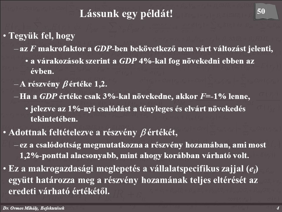 Dr. Ormos Mihály, Befektetések4 Lássunk egy példát! Tegyük fel, hogy –az F makrofaktor a GDP-ben bekövetkező nem várt változást jelenti, a várakozások