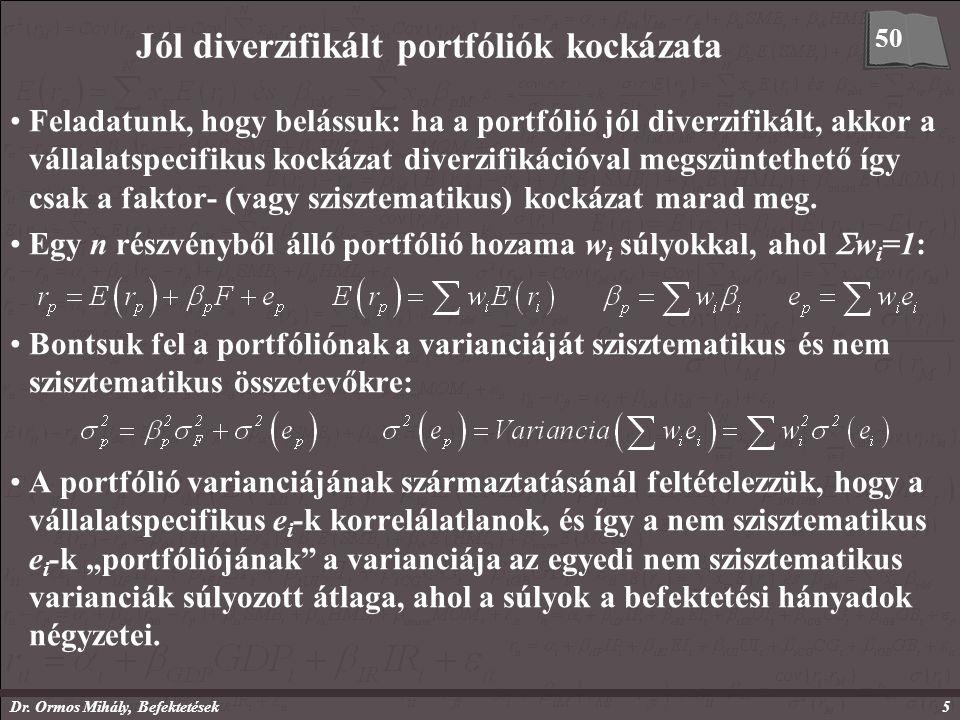 Dr. Ormos Mihály, Befektetések5 Jól diverzifikált portfóliók kockázata Feladatunk, hogy belássuk: ha a portfólió jól diverzifikált, akkor a vállalatsp