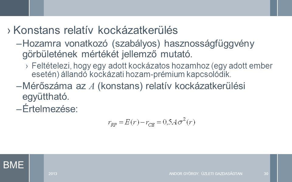 BME 2013ANDOR GYÖRGY: ÜZLETI GAZDASÁGTAN30 ›Konstans relatív kockázatkerülés –Hozamra vonatkozó (szabályos) hasznosságfüggvény görbületének mértékét jellemző mutató.