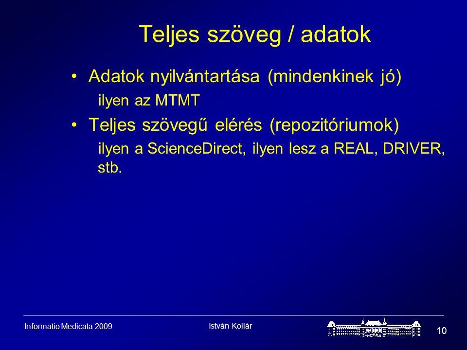 István Kollár 10 Informatio Medicata 2009 Teljes szöveg / adatok Adatok nyilvántartása (mindenkinek jó) ilyen az MTMT Teljes szövegű elérés (repozitóriumok) ilyen a ScienceDirect, ilyen lesz a REAL, DRIVER, stb.