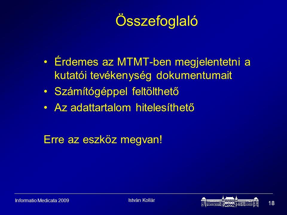 István Kollár 18 Informatio Medicata 2009 Összefoglaló Érdemes az MTMT-ben megjelentetni a kutatói tevékenység dokumentumait Számítógéppel feltölthető Az adattartalom hitelesíthető Erre az eszköz megvan!