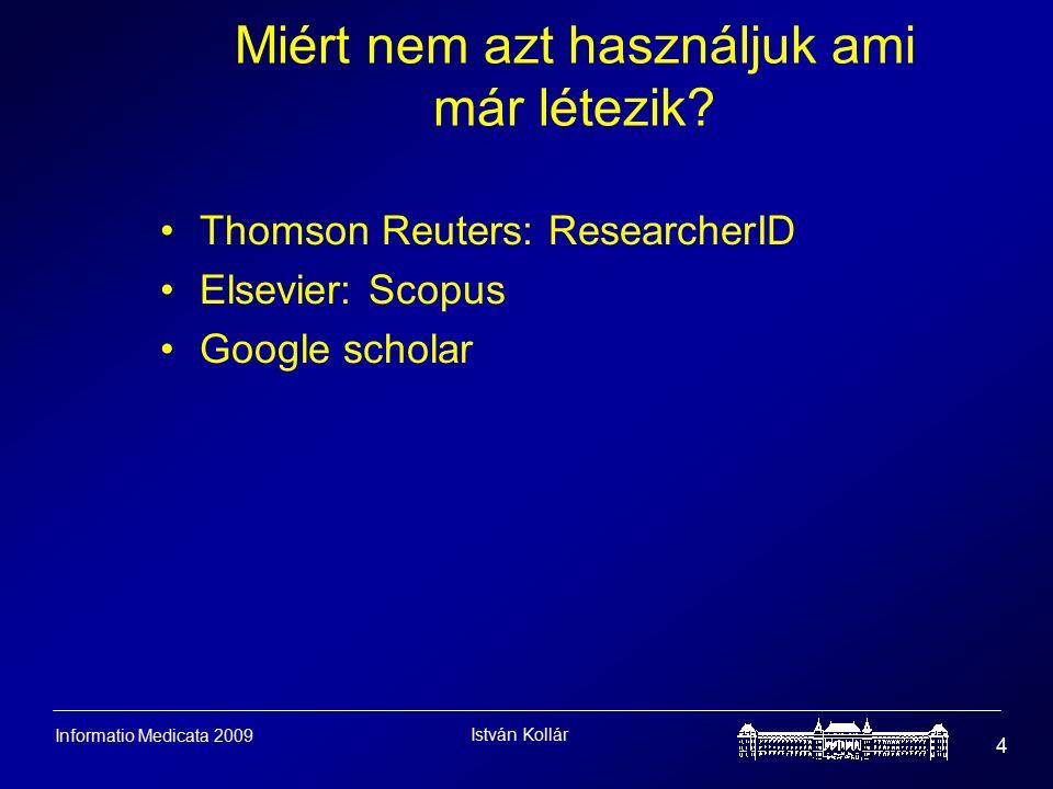 István Kollár 4 Informatio Medicata 2009 Miért nem azt használjuk ami már létezik.