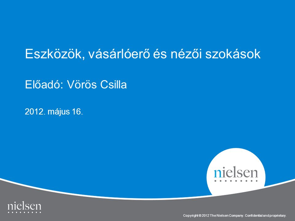 12 Copyright © 2012 The Nielsen Company.Confidential and proprietary.