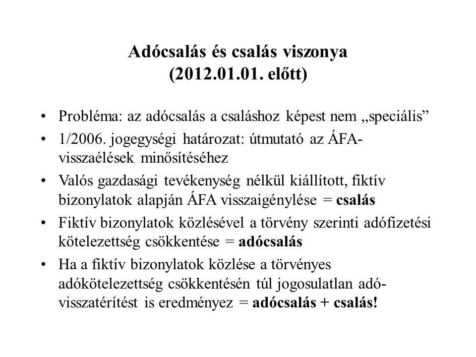 """Adócsalás és csalás viszonya (2012.01.01. előtt) Probléma: az adócsalás a csaláshoz képest nem """"speciális"""" 1/2006. jogegységi határozat: útmutató az Á"""