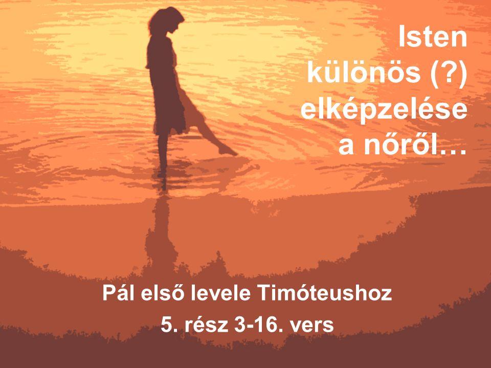 Isten különös (?) elképzelése a nőről… Pál első levele Timóteushoz 5. rész 3-16. vers