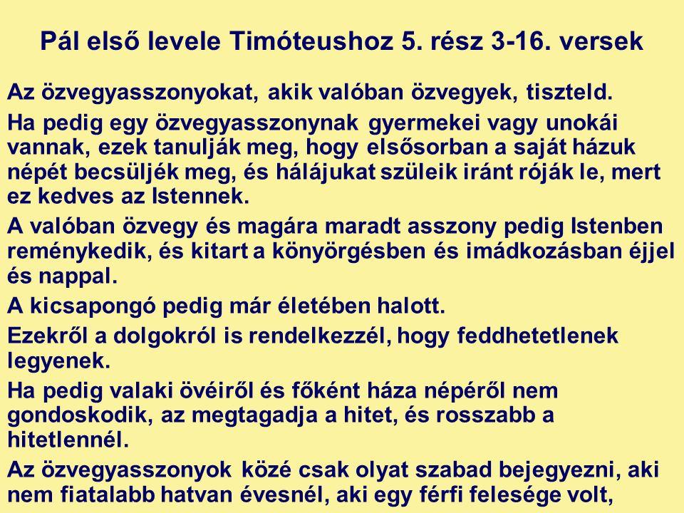 Pál első levele Timóteushoz 5. rész 3-16. versek Az özvegyasszonyokat, akik valóban özvegyek, tiszteld. Ha pedig egy özvegyasszonynak gyermekei vagy u