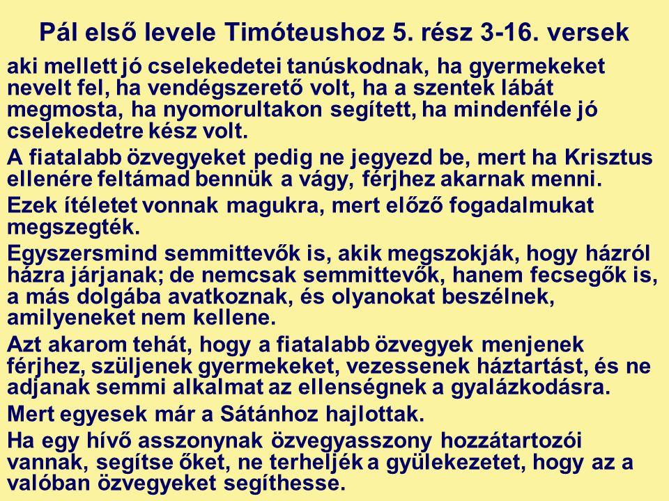 Pál első levele Timóteushoz 5. rész 3-16. versek aki mellett jó cselekedetei tanúskodnak, ha gyermekeket nevelt fel, ha vendégszerető volt, ha a szent