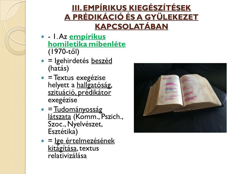III. EMPÍRIKUS KIEGÉSZÍTÉSEK A PRÉDIKÁCIÓ ÉS A GYÜLEKEZET KAPCSOLATÁBAN - 1. Az empírikus homiletika mibenléte (1970-től) = Igehirdetés beszéd (hatás)