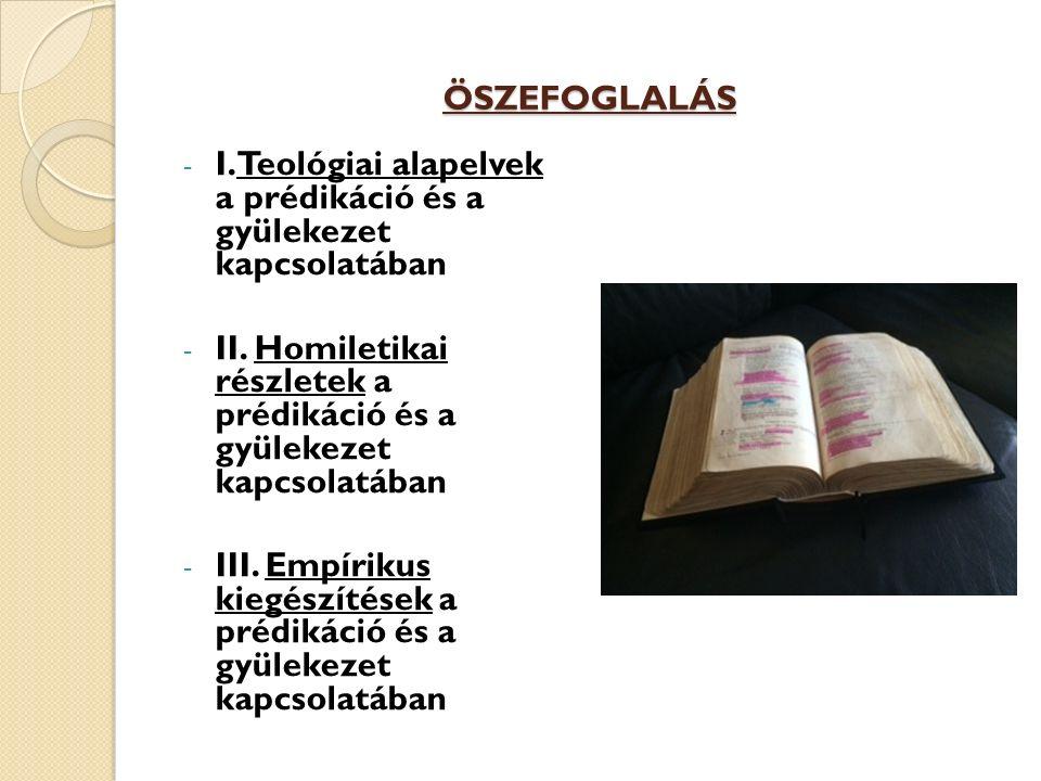 ÖSZEFOGLALÁS - I. Teológiai alapelvek a prédikáció és a gyülekezet kapcsolatában - II. Homiletikai részletek a prédikáció és a gyülekezet kapcsolatába