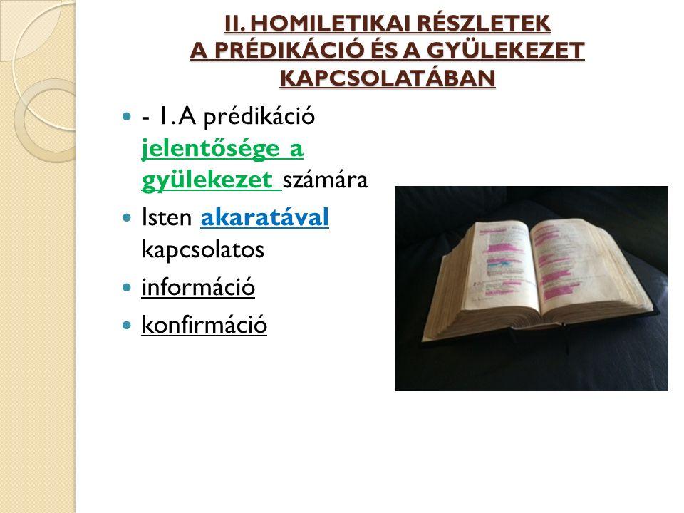 II. HOMILETIKAI RÉSZLETEK A PRÉDIKÁCIÓ ÉS A GYÜLEKEZET KAPCSOLATÁBAN - 1. A prédikáció jelentősége a gyülekezet számára Isten akaratával kapcsolatos i