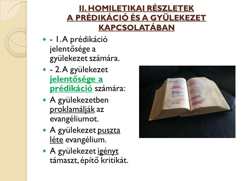 II. HOMILETIKAI RÉSZLETEK A PRÉDIKÁCIÓ ÉS A GYÜLEKEZET KAPCSOLATÁBAN - 1. A prédikáció jelentősége a gyülekezet számára. - 2. A gyülekezet jelentősége
