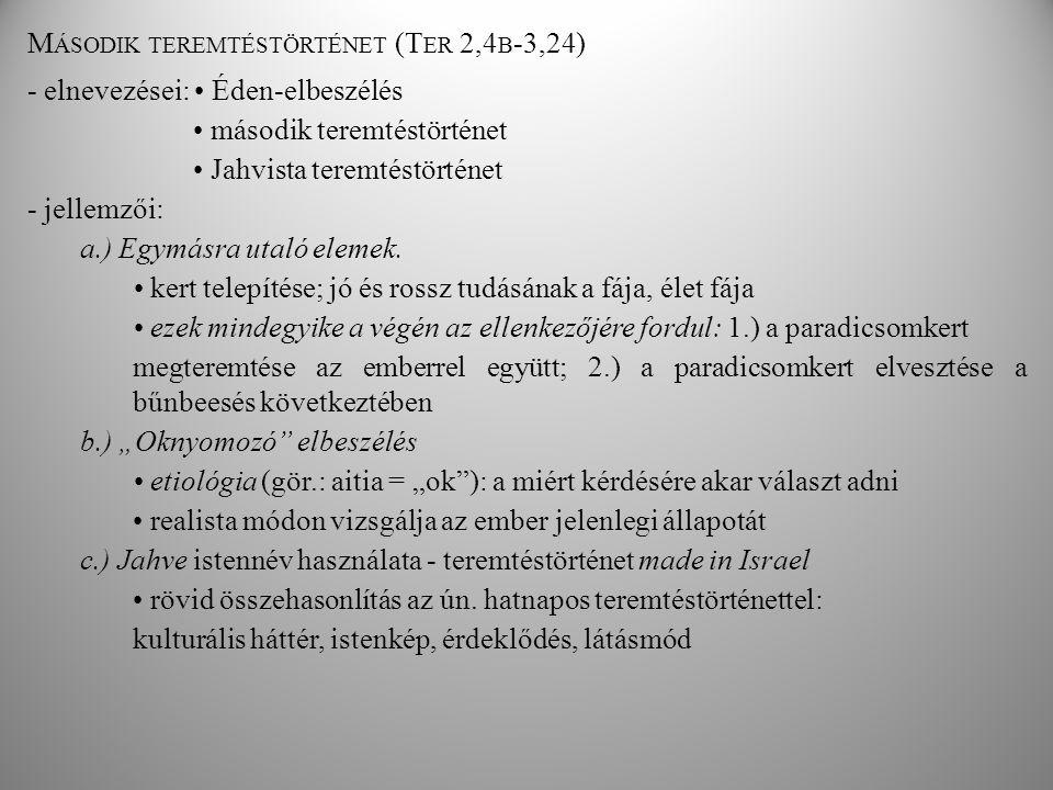 M ÁSODIK TEREMTÉSTÖRTÉNET (T ER 2,4 B -3,24) - elnevezései: Éden-elbeszélés második teremtéstörténet Jahvista teremtéstörténet - jellemzői: a.) Egymásra utaló elemek.