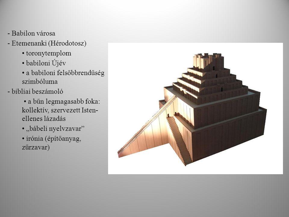"""- Babilon városa - Etemenanki (Hérodotosz) toronytemplom babiloni Újév a babiloni felsőbbrendűség szimbóluma - bibliai beszámoló a bűn legmagasabb foka: kollektív, szervezett Isten- ellenes lázadás """"bábeli nyelvzavar irónia (építőanyag, zűrzavar)"""